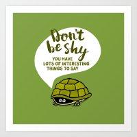 Don't be Shy Art Print