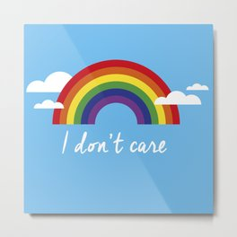 I dont care Metal Print