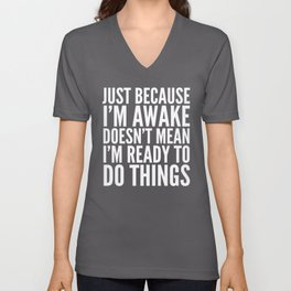 Just Because I'm Awake Doesn't Mean I'm Ready To Do Things (Eggplant) Unisex V-Neck