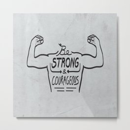 Be Strong & Courageous (Black Version) Metal Print
