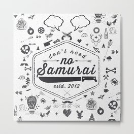 DON'T NEED NO SAMURAI Metal Print