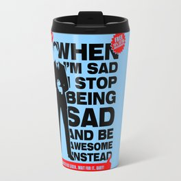When I am sad, I stop being sad and be awesome instead NEW Travel Mug