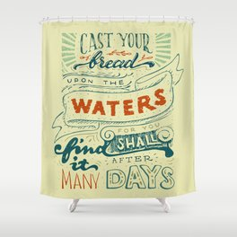 Cast your bread upon the waters Shower Curtain