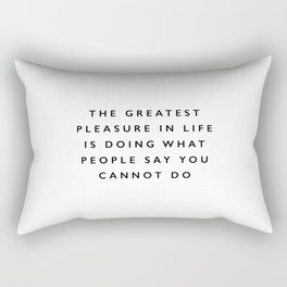 The Greatest Pleasure in Life is Doing What People Say You Cannot Do black and white typography Rectangular Pillow