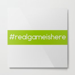 Real game is here Metal Print