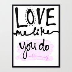 Love me like you do Canvas Print