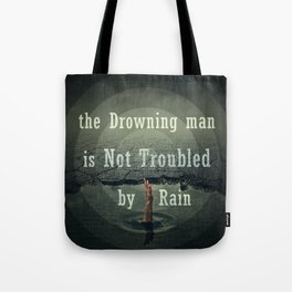 the drawning man is not troubled by rain Tote Bag
