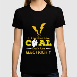 If You Dont Like Coal Dont Use Electricity, Coal Mining Shirt for Men T-shirt