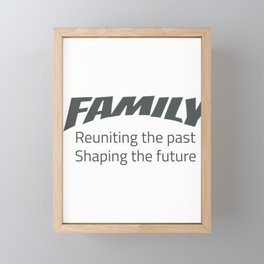 Family Reuniting the Past Shaping the Future Framed Mini Art Print