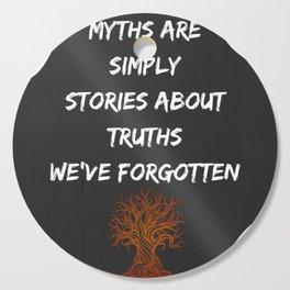 Myths are Simply Truth Cutting Board