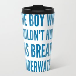 The boy who couldn't hold his breath underwater Travel Mug
