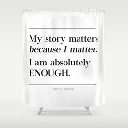 I Am Absolutely Enough Brene Brown Quote, Daring Greatly, My Story Matters Shower Curtain
