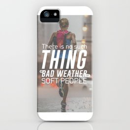 No Bad Weather Just Soft People iPhone Case