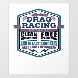 Drag Racing Clean Fingernails Free Weekends Intact Knuckles Overrated Mechanic Car Lover Art Print