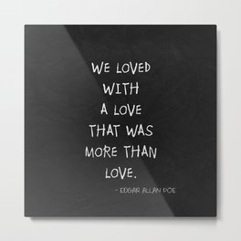 We Loved With A Love Metal Print