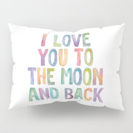 I Love You To The Moon and Back Watercolor Rainbow Design Inspirational Quote Typography Wall Decor Pillow Sham