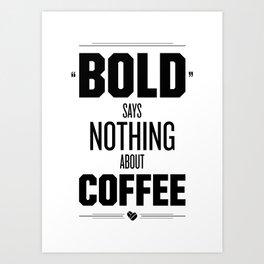Bold Says Nothing – Black Art Print