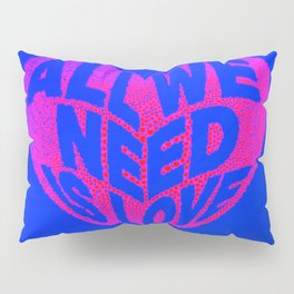 love is all we need Pillow Sham
