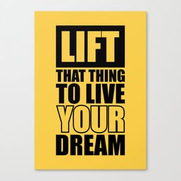 Lab No.4 -Lift That Thing To Live Your Dream Motivating Quotes poster Canvas Print