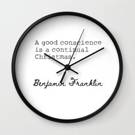 Benjamin Franklin. A good conscience isa continual Christmas. Wall Clock