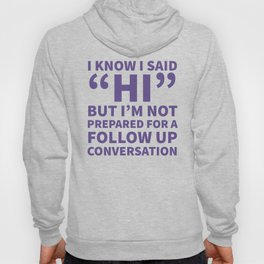 I Know I Said Hi But I'm Not Prepared For A Follow Up Conversation (Ultra Violet) Hoody