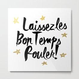 Laissez Les Bons Temps Rouler! Metal Print