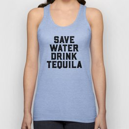 Save Water, Drink Tequila, Alcohol Quote Unisex Tank Top