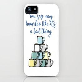 You Say Mug Hoarder... iPhone Case