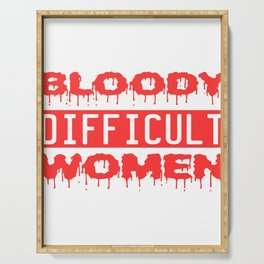 """A Nice Quote Tee For You """"Bloody Difficult Women T-shirt Design Menstrual Cycle Period Cramps Pain Serving Tray"""
