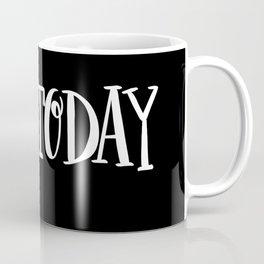Live Today: black Coffee Mug