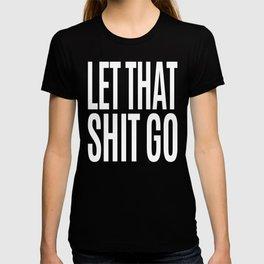 Let That Shit Go (Black & White) T-shirt