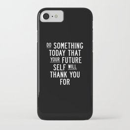 Do Something Today That Your Future Self Will Thank You For Inspirational Life Quote Bedroom Art iPhone Case