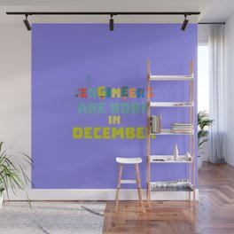 Engineers are born in December T-Shirt Dma90 Wall Mural