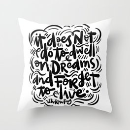 do not dwell on dreams... Throw Pillow