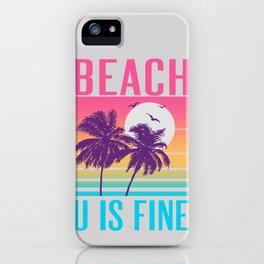 Beach U Is Fine iPhone Case