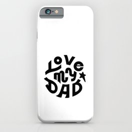 Love my Dad quote iPhone Case