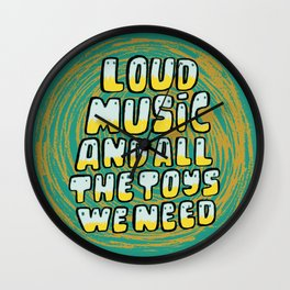 Loud Music And All The Toys We Need Wall Clock