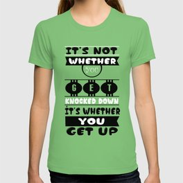 It's not whether you get knocked down; it's whether you get up. - Vince Lombardi T-shirt