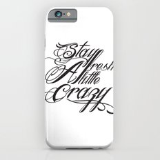 Stay fresh a little crazy Slim Case iPhone 6s