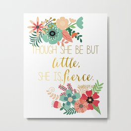 Though She Be But Little She is Fierce-Modern Floral Art Print Metal Print