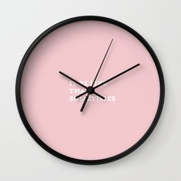 IT BE LIKE THAT SOMETIMES_a Wall Clock