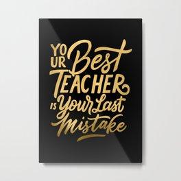 Your Best Teacher is Your Last Mistake Metal Print