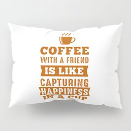 Happiness in a cup Pillow Sham