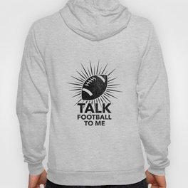 Funny Football Ball Gift - Talk Football To Me Hoody