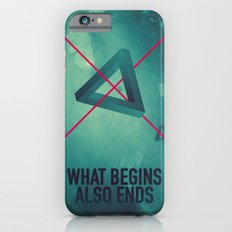 WHAT BEGINS ALSO ENDS iPhone 6s Slim Case