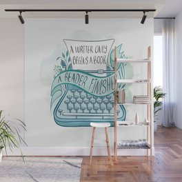 A WRITER ONLY BEGINS A BOOK Wall Mural