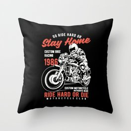 go ride hard or stay home Throw Pillow