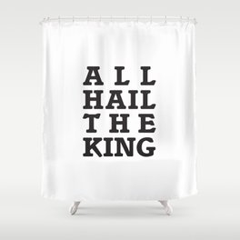 All Hail the King Shower Curtain