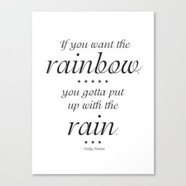 If You Want the Rainbow, You Gotta Put Up With The Rain - Doly Parton Quote Canvas Print