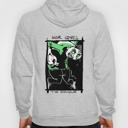 Igor loves to Dance Hoody